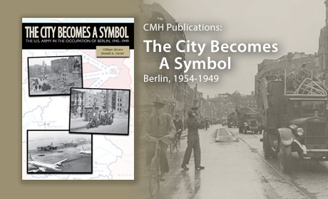 The City Becomes a Symbol: The U.S. Army in the Occupation of Berlin, 1945-1948