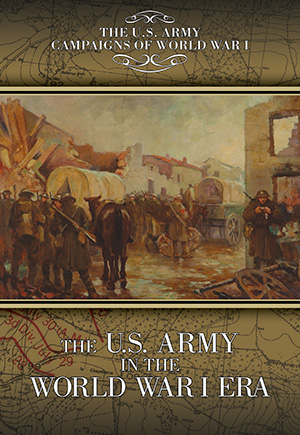The U S  Army in the World War I Era   U S  Army Center of Military